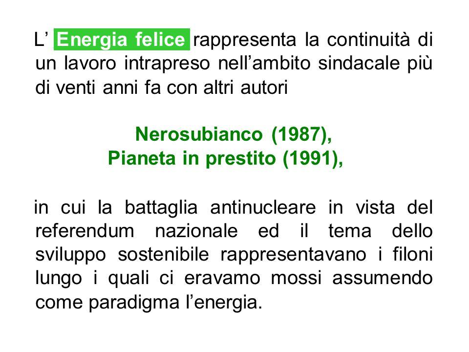 L' Energia felice rappresenta la continuità di un lavoro intrapreso nell'ambito sindacale più di venti anni fa con altri autori Nerosubianco (1987), P