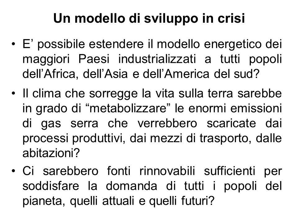 Un modello di sviluppo in crisi E' possibile estendere il modello energetico dei maggiori Paesi industrializzati a tutti popoli dell'Africa, dell'Asia