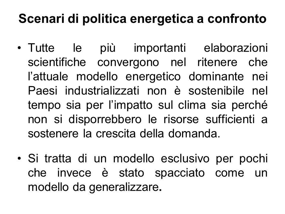 Scenari di politica energetica a confronto Tutte le più importanti elaborazioni scientifiche convergono nel ritenere che l'attuale modello energetico