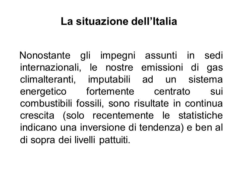La situazione dell'Italia Nonostante gli impegni assunti in sedi internazionali, le nostre emissioni di gas climalteranti, imputabili ad un sistema en