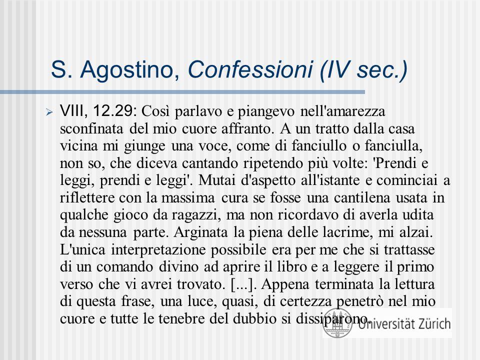 S. Agostino, Confessioni (IV sec.)  VIII, 12.29: Così parlavo e piangevo nell'amarezza sconfinata del mio cuore affranto. A un tratto dalla casa vici