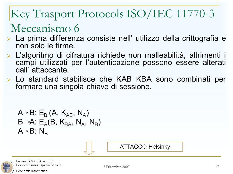 5 Dicembre 2007 17 Key Trasport Protocols ISO/IEC 11770-3 Meccanismo 6  La prima differenza consiste nell' utilizzo della crittografia e non solo le