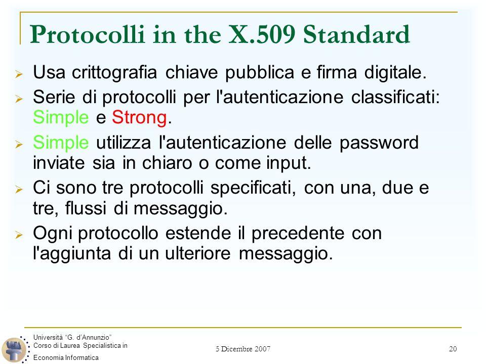 5 Dicembre 2007 20 Protocolli in the X.509 Standard  Usa crittografia chiave pubblica e firma digitale.