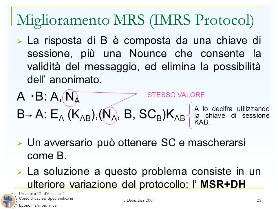5 Dicembre 2007 28 Miglioramento MRS (IMRS Protocol)  La risposta di B è composta da una chiave di sessione, più una Nounce che consente la validità del messaggio, ed elimina la possibilità dell' anonimato.