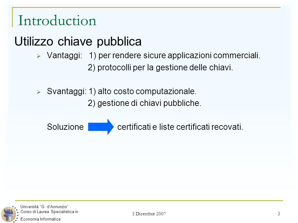 5 Dicembre 2007 3 Introduction Utilizzo chiave pubblica  Vantaggi: 1) per rendere sicure applicazioni commerciali. 2) protocolli per la gestione dell