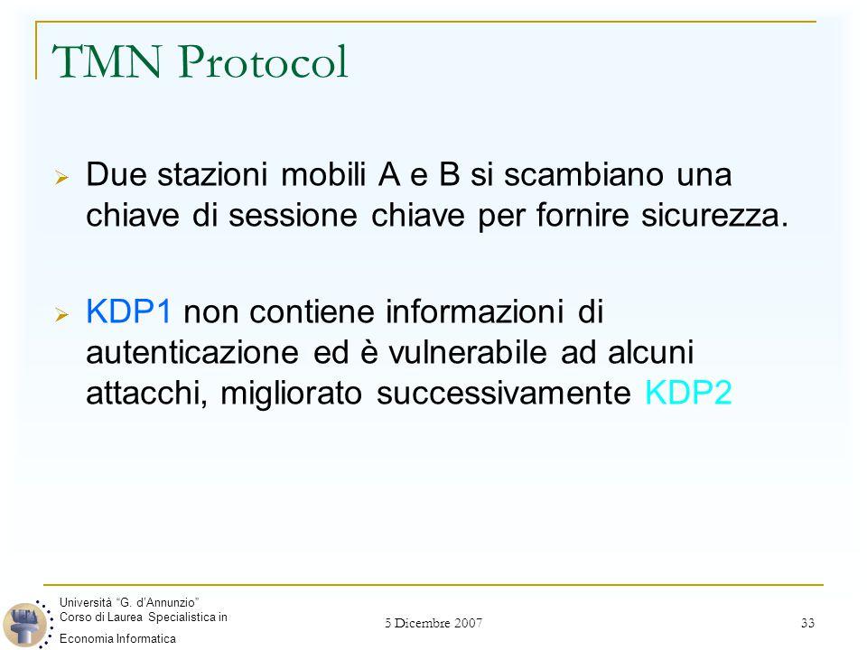 5 Dicembre 2007 33 TMN Protocol  Due stazioni mobili A e B si scambiano una chiave di sessione chiave per fornire sicurezza.  KDP1 non contiene info