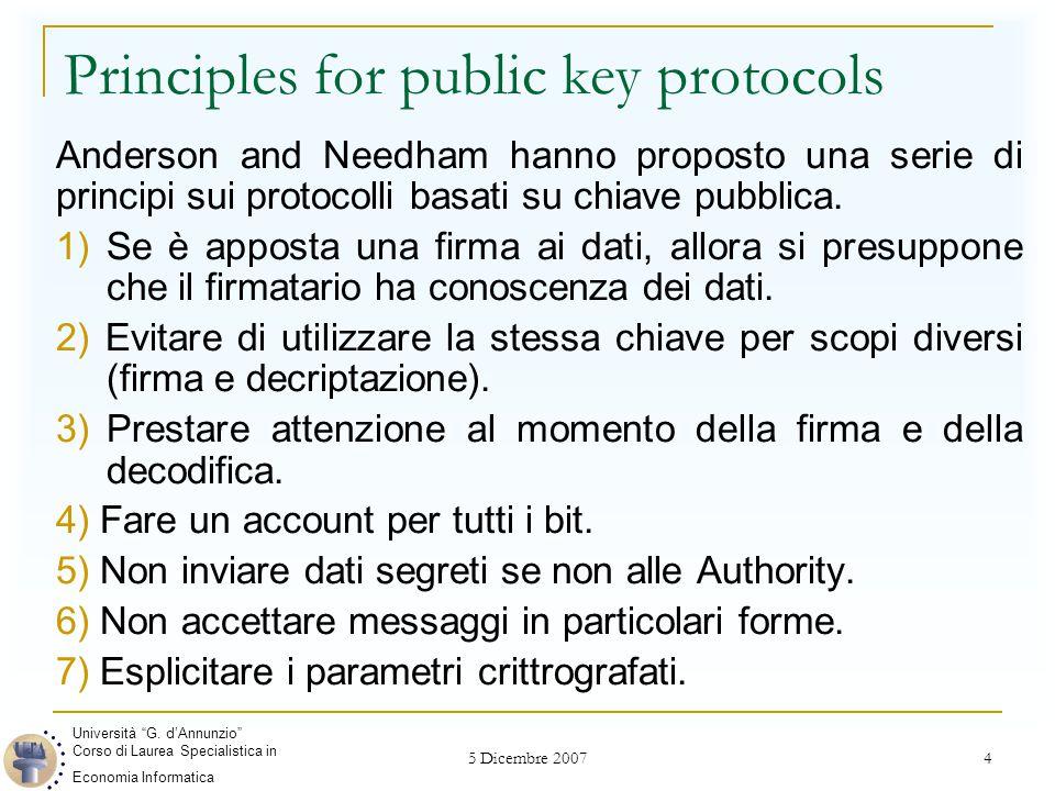 5 Dicembre 2007 4 Principles for public key protocols Anderson and Needham hanno proposto una serie di principi sui protocolli basati su chiave pubbli
