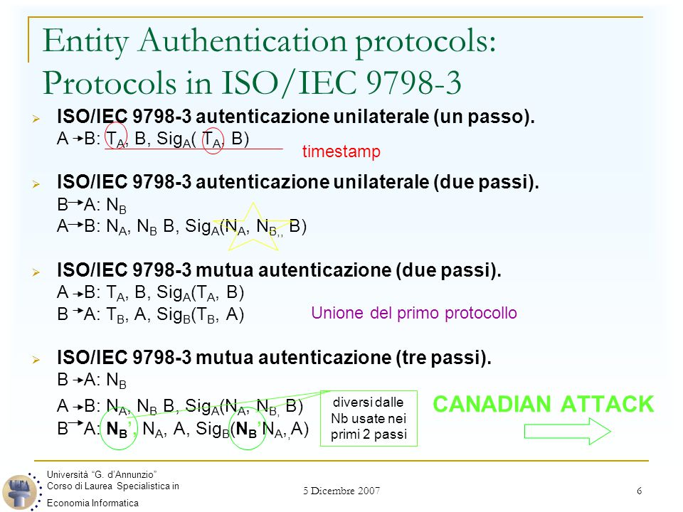 5 Dicembre 2007 6 Entity Authentication protocols: Protocols in ISO/IEC 9798-3  ISO/IEC 9798-3 autenticazione unilaterale (un passo).