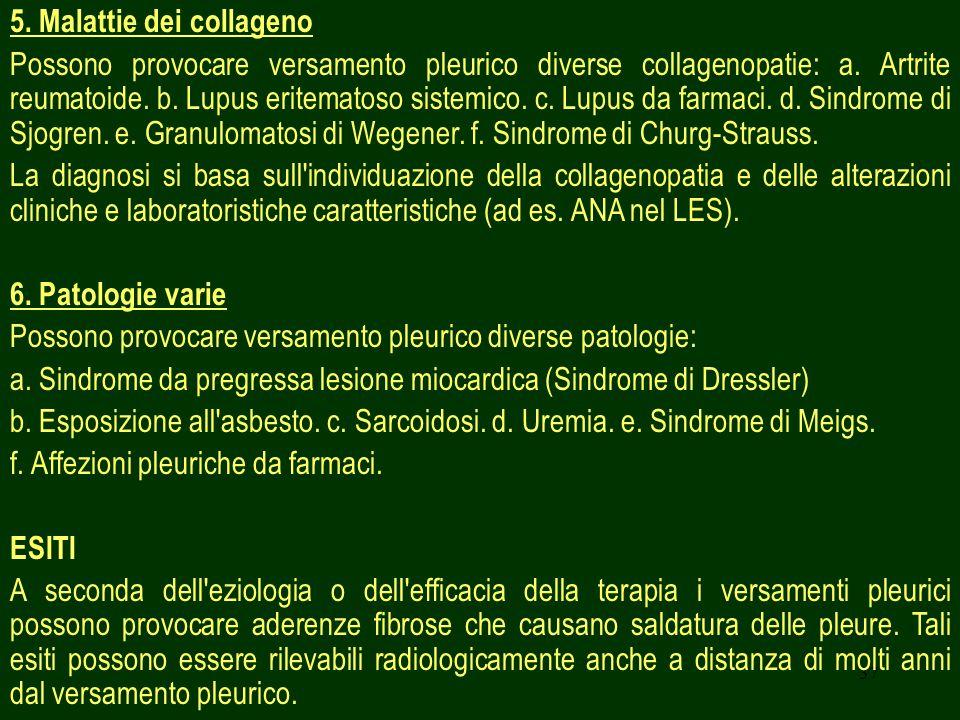 37 5.Malattie dei collageno Possono provocare versamento pleurico diverse collagenopatie: a.