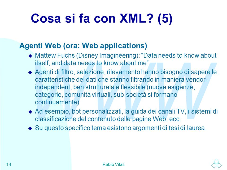 "WWW Fabio Vitali14 Cosa si fa con XML? (5) Agenti Web (ora: Web applications) u Mattew Fuchs (Disney Imagineering): ""Data needs to know about itself,"
