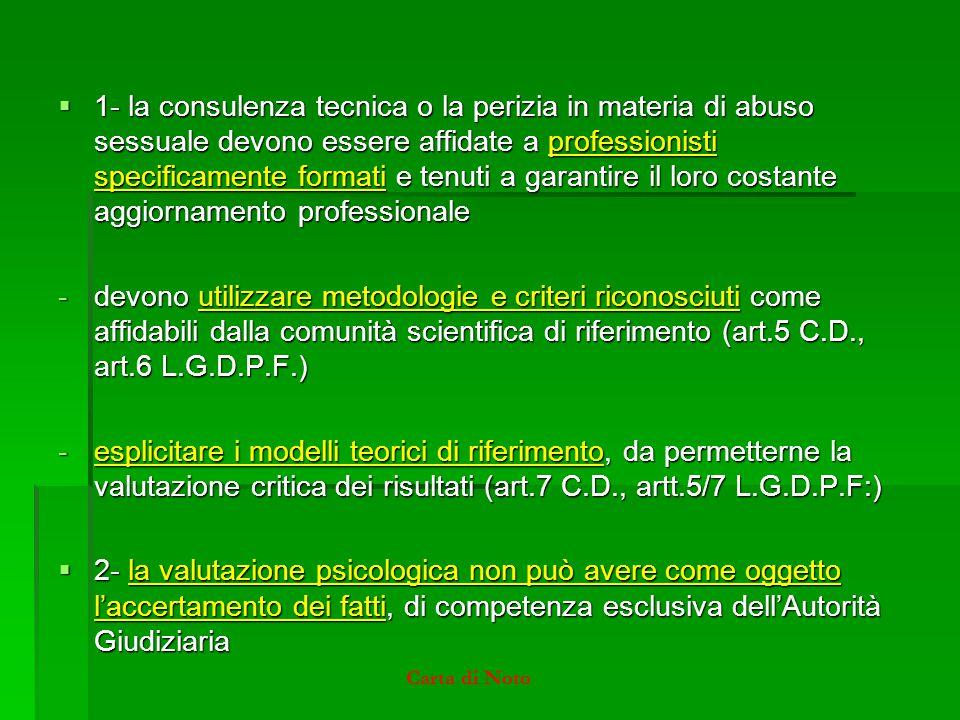  1- la consulenza tecnica o la perizia in materia di abuso sessuale devono essere affidate a professionisti specificamente formati e tenuti a garanti