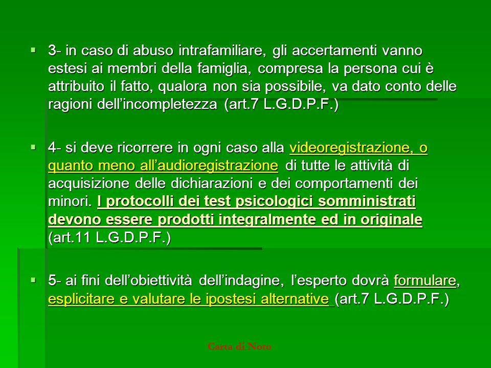  3- in caso di abuso intrafamiliare, gli accertamenti vanno estesi ai membri della famiglia, compresa la persona cui è attribuito il fatto, qualora n