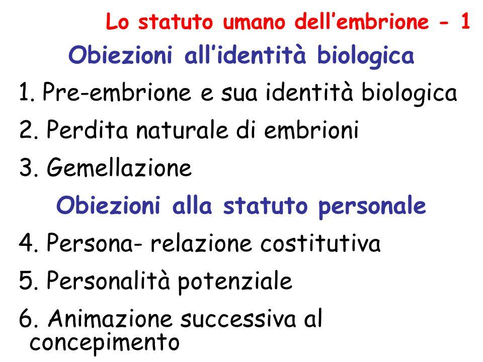 Obiezioni all'identità biologica 1. Pre-embrione e sua identità biologica 2. Perdita naturale di embrioni 3. Gemellazione Obiezioni alla statuto perso