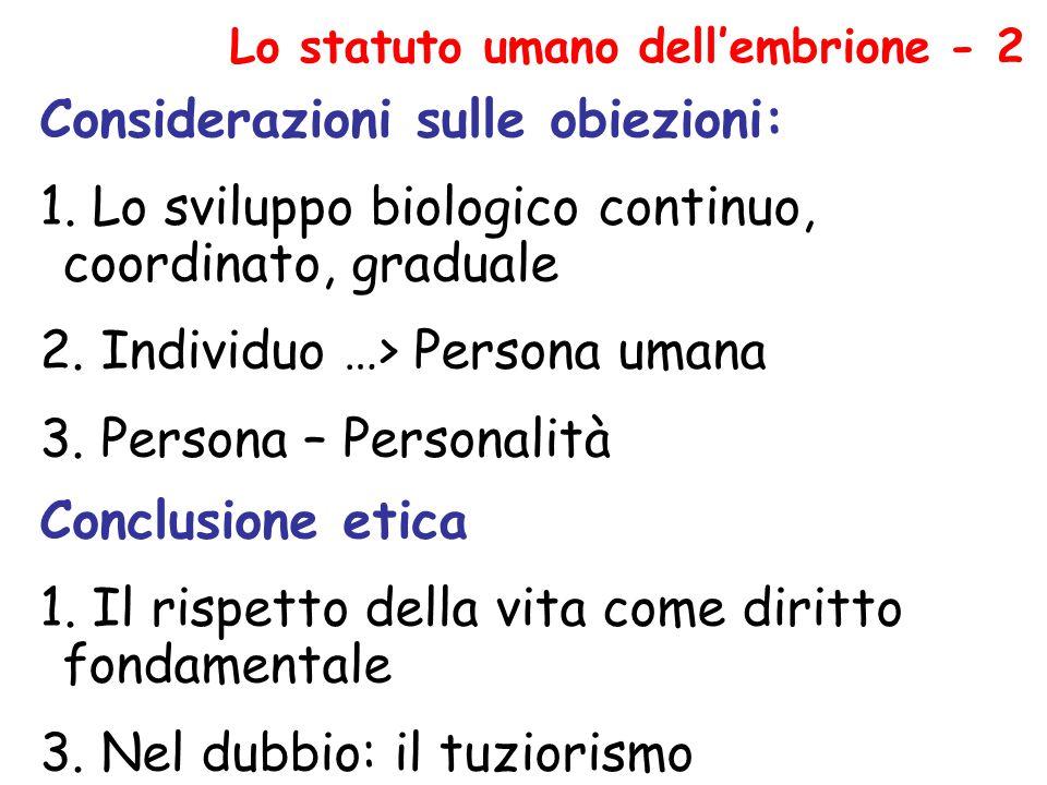 Considerazioni sulle obiezioni: 1. Lo sviluppo biologico continuo, coordinato, graduale 2. Individuo …> Persona umana 3. Persona – Personalità Conclus
