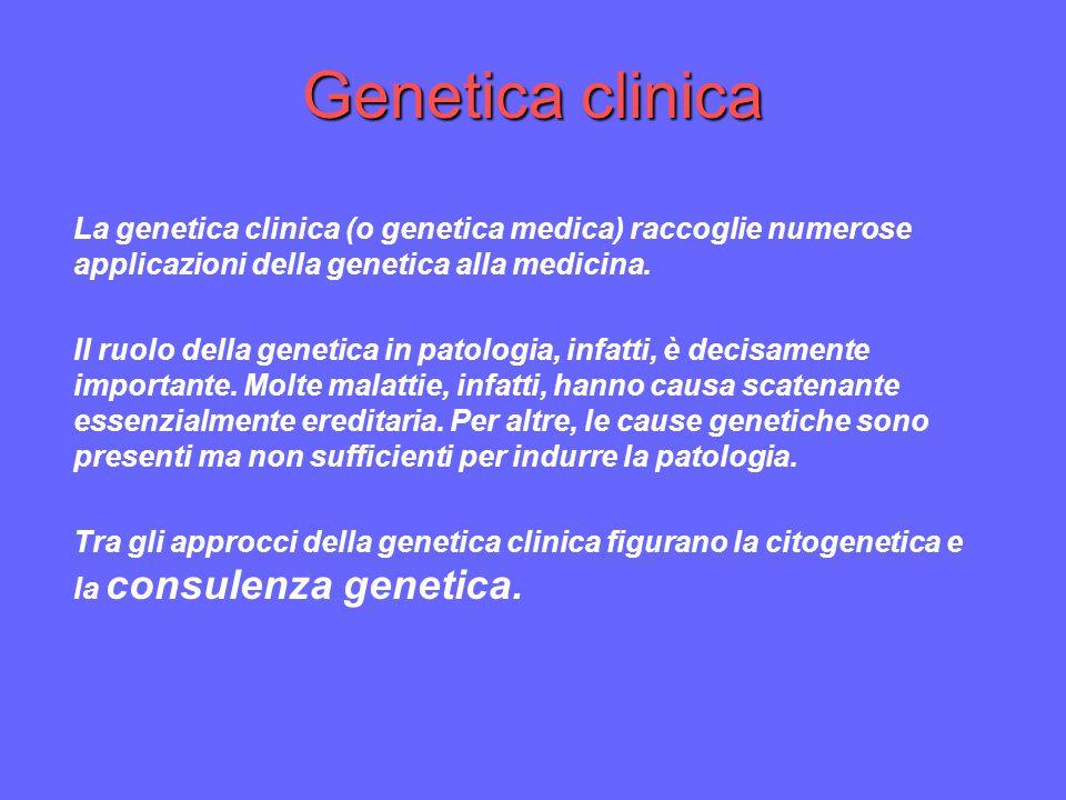Genetica clinica La genetica clinica (o genetica medica) raccoglie numerose applicazioni della genetica alla medicina. Il ruolo della genetica in pato