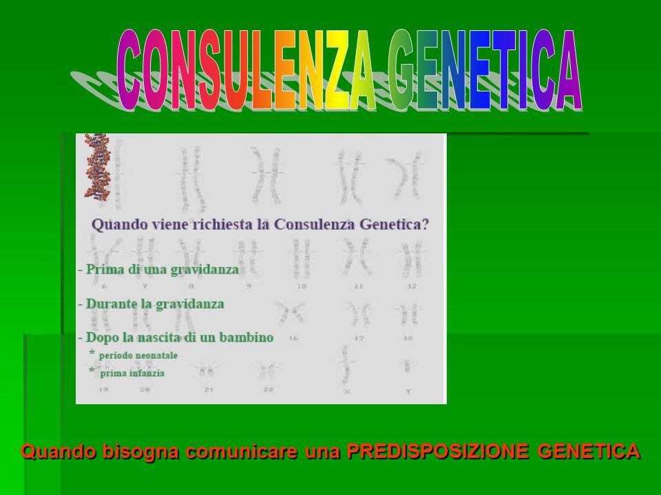 Quando bisogna comunicare una PREDISPOSIZIONE GENETICA