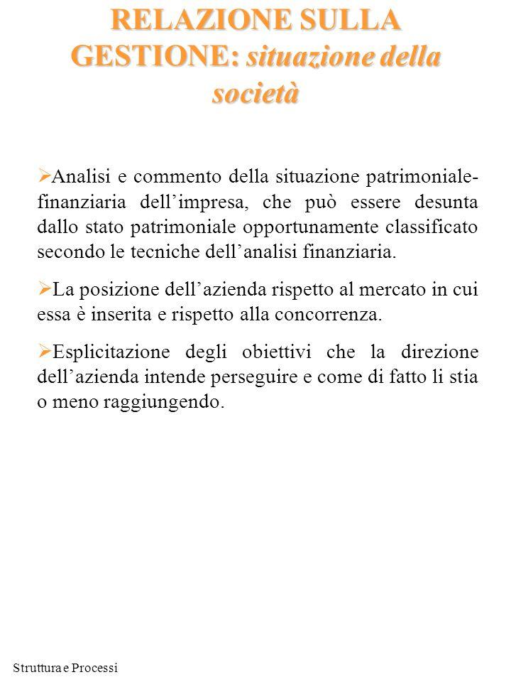 Struttura e Processi RELAZIONE SULLA GESTIONE: situazione della società  Analisi e commento della situazione patrimoniale- finanziaria dell'impresa,