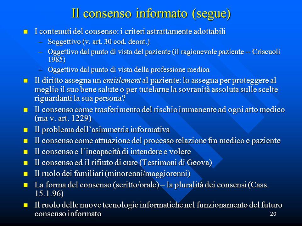 20 Il consenso informato (segue) n I contenuti del consenso: i criteri astrattamente adottabili –Soggettivo (v.