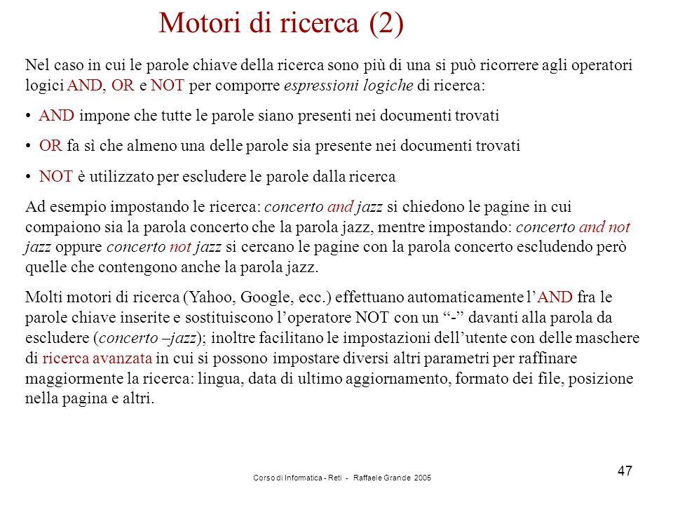 Corso di Informatica - Reti - Raffaele Grande 2005 47 Motori di ricerca (2) Nel caso in cui le parole chiave della ricerca sono più di una si può rico
