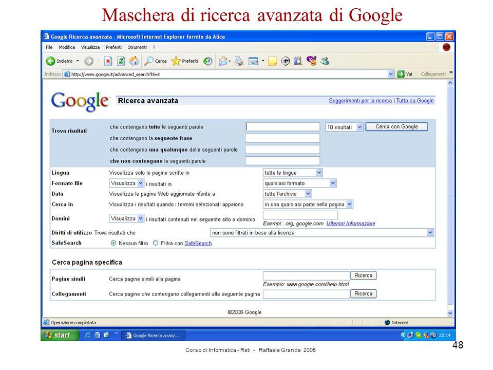 Corso di Informatica - Reti - Raffaele Grande 2005 48 Maschera di ricerca avanzata di Google