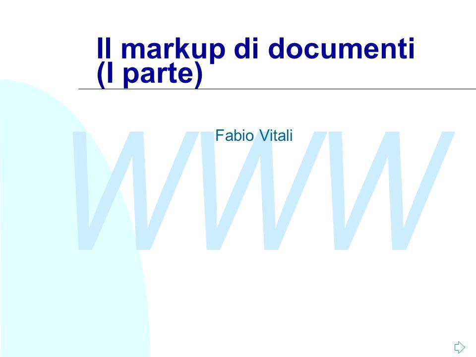 WWW Il markup di documenti (I parte) Fabio Vitali