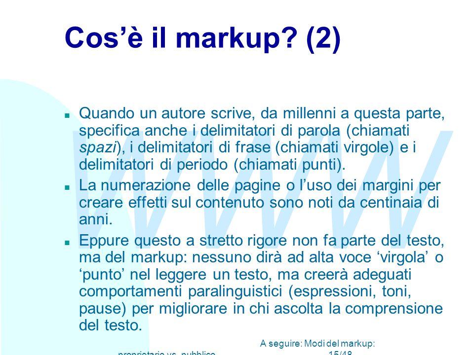 WWW A seguire: Modi del markup: proprietario vs. pubblico15/48 Cos'è il markup.