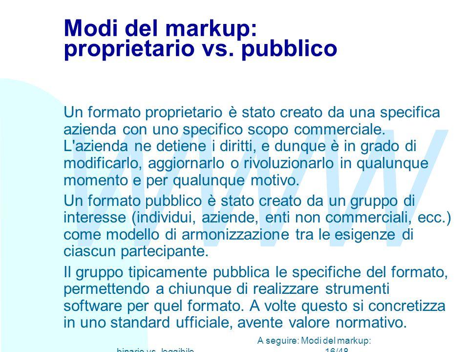 WWW A seguire: Modi del markup: binario vs. leggibile16/48 Modi del markup: proprietario vs.