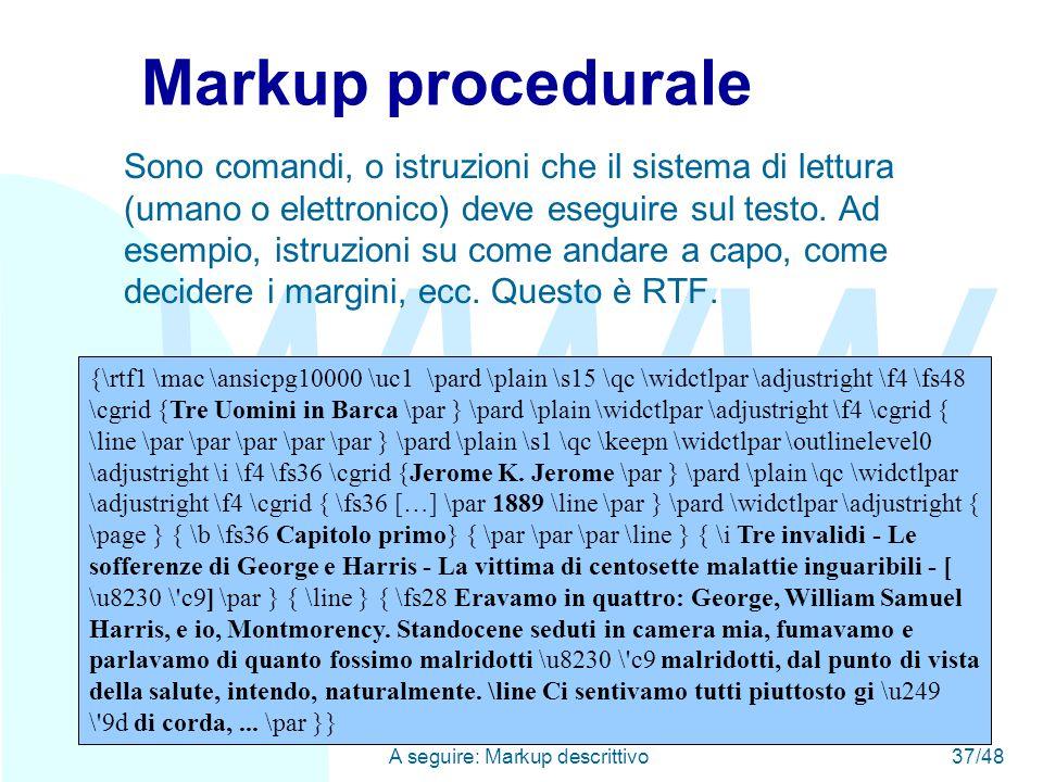 WWW A seguire: Markup descrittivo37/48 {\rtf1 \mac \ansicpg10000 \uc1 \pard \plain \s15 \qc \widctlpar \adjustright \f4 \fs48 \cgrid {Tre Uomini in Barca \par } \pard \plain \widctlpar \adjustright \f4 \cgrid { \line \par \par \par \par \par } \pard \plain \s1 \qc \keepn \widctlpar \outlinelevel0 \adjustright \i \f4 \fs36 \cgrid {Jerome K.
