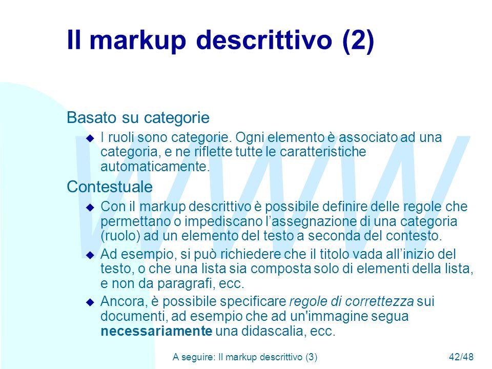 WWW A seguire: Il markup descrittivo (3)42/48 Il markup descrittivo (2) Basato su categorie u I ruoli sono categorie.