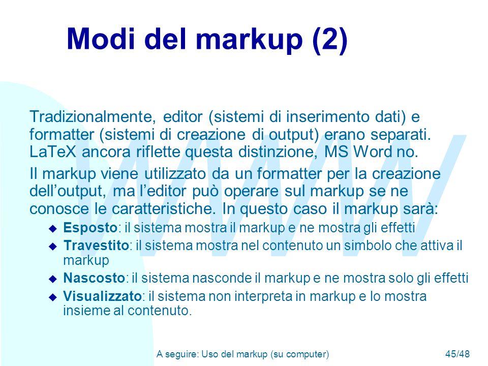 WWW A seguire: Uso del markup (su computer)45/48 Modi del markup (2) Tradizionalmente, editor (sistemi di inserimento dati) e formatter (sistemi di creazione di output) erano separati.