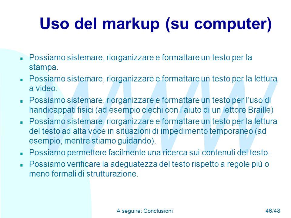 WWW A seguire: Conclusioni46/48 Uso del markup (su computer) n Possiamo sistemare, riorganizzare e formattare un testo per la stampa.