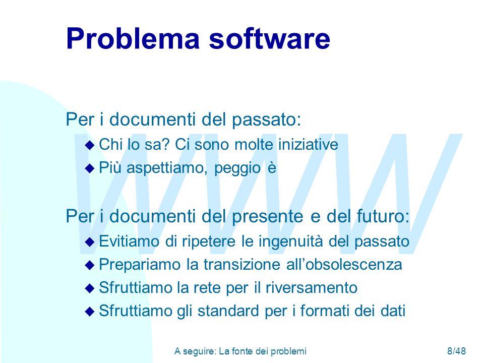 WWW A seguire: La fonte dei problemi8/48 Problema software Per i documenti del passato: u Chi lo sa.