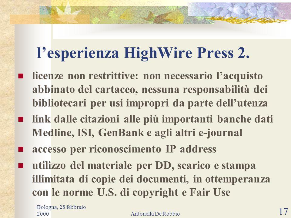 Bologna, 28 febbraio 2000Antonella De Robbio 16 l'esperienza HighWire Press 1.