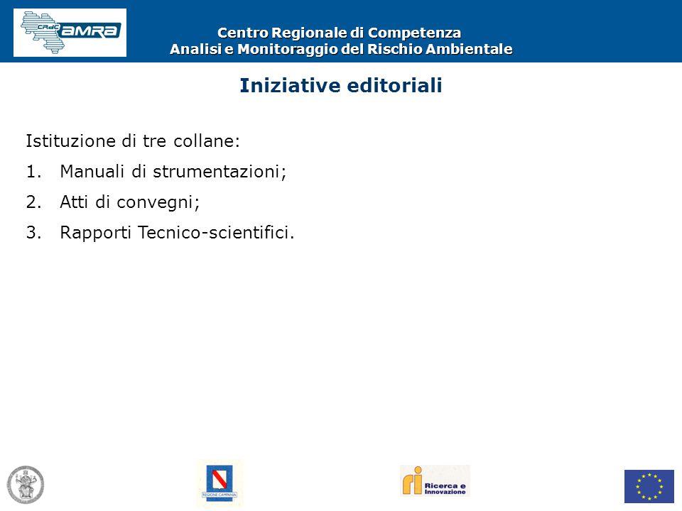 Centro Regionale di Competenza Analisi e Monitoraggio del Rischio Ambientale Iniziative editoriali Istituzione di tre collane: 1.Manuali di strumentaz
