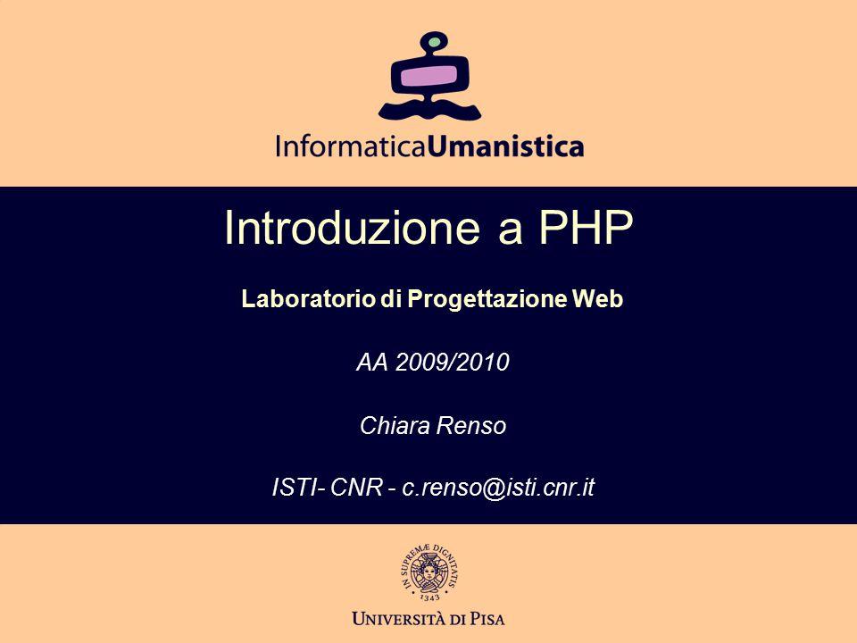 Introduzione a PHP Laboratorio di Progettazione Web AA 2009/2010 Chiara Renso ISTI- CNR - c.renso@isti.cnr.it