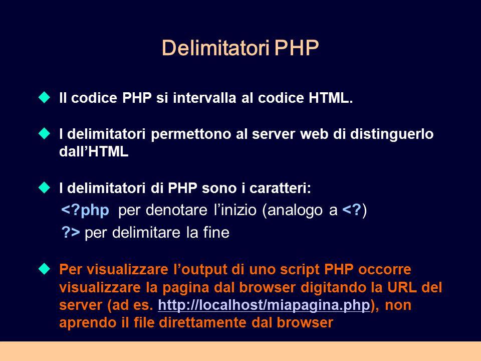 Delimitatori PHP  Il codice PHP si intervalla al codice HTML.  I delimitatori permettono al server web di distinguerlo dall'HTML  I delimitatori di