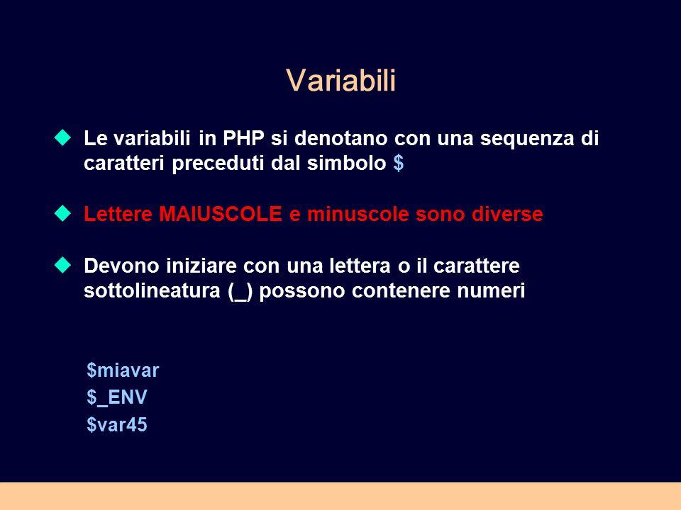 Variabili  Le variabili in PHP si denotano con una sequenza di caratteri preceduti dal simbolo $  Lettere MAIUSCOLE e minuscole sono diverse  Devon