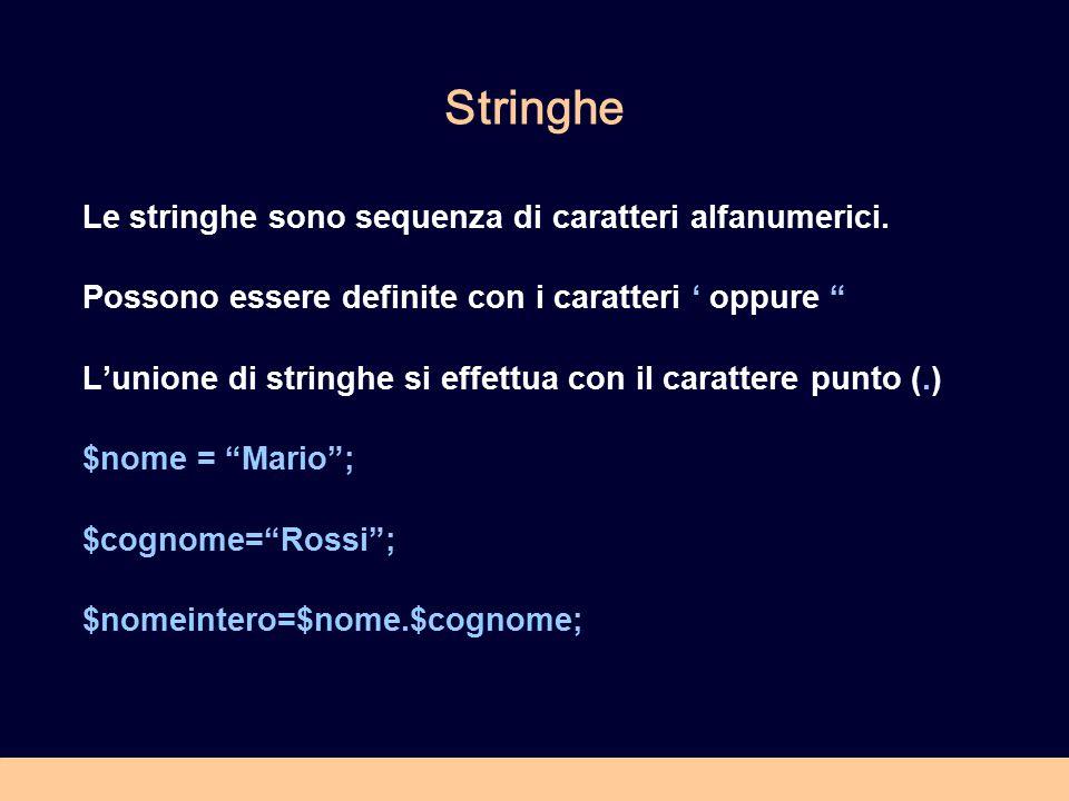 """Stringhe Le stringhe sono sequenza di caratteri alfanumerici. Possono essere definite con i caratteri ' oppure """" L'unione di stringhe si effettua con"""