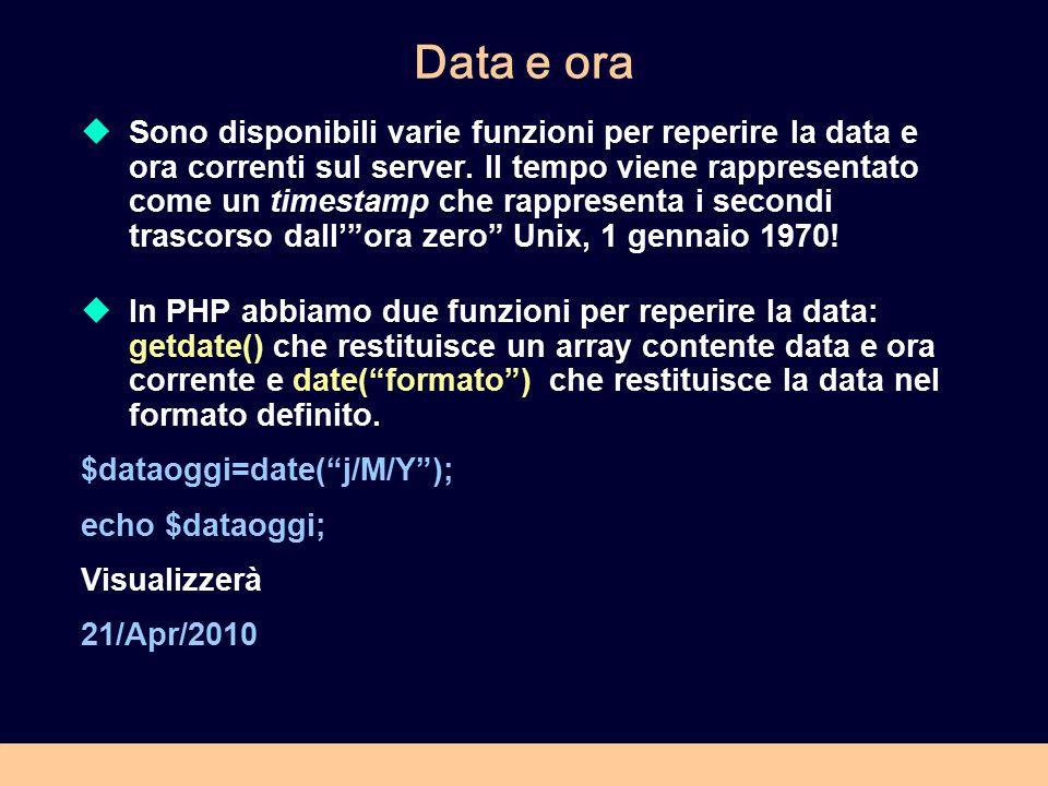 Data e ora  Sono disponibili varie funzioni per reperire la data e ora correnti sul server. Il tempo viene rappresentato come un timestamp che rappre