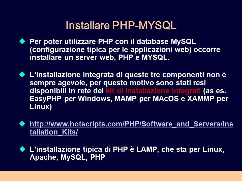 Installare PHP-MYSQL  Per poter utilizzare PHP con il database MySQL (configurazione tipica per le applicazioni web) occorre installare un server web