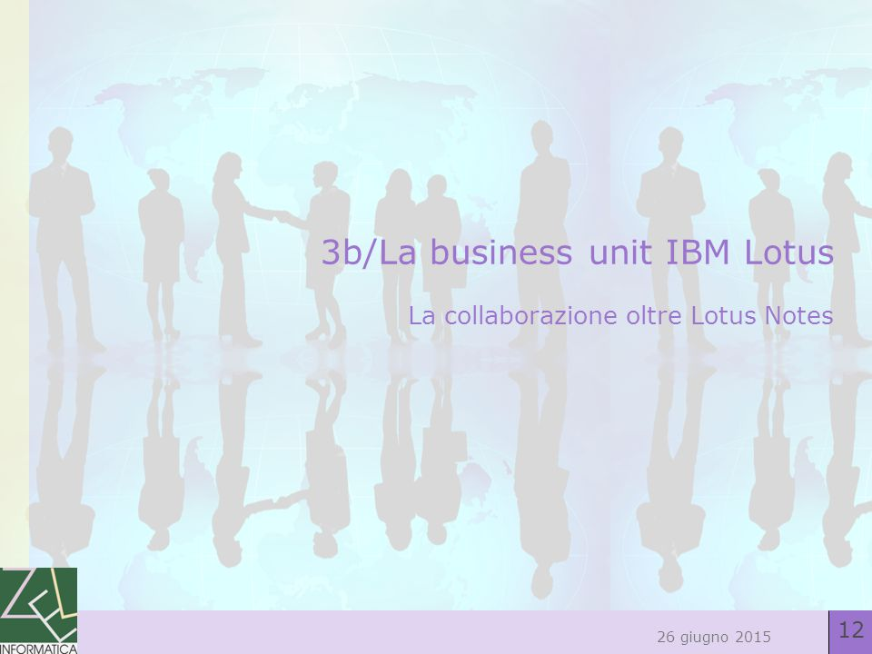 12 26 giugno 2015 3b/La business unit IBM Lotus La collaborazione oltre Lotus Notes