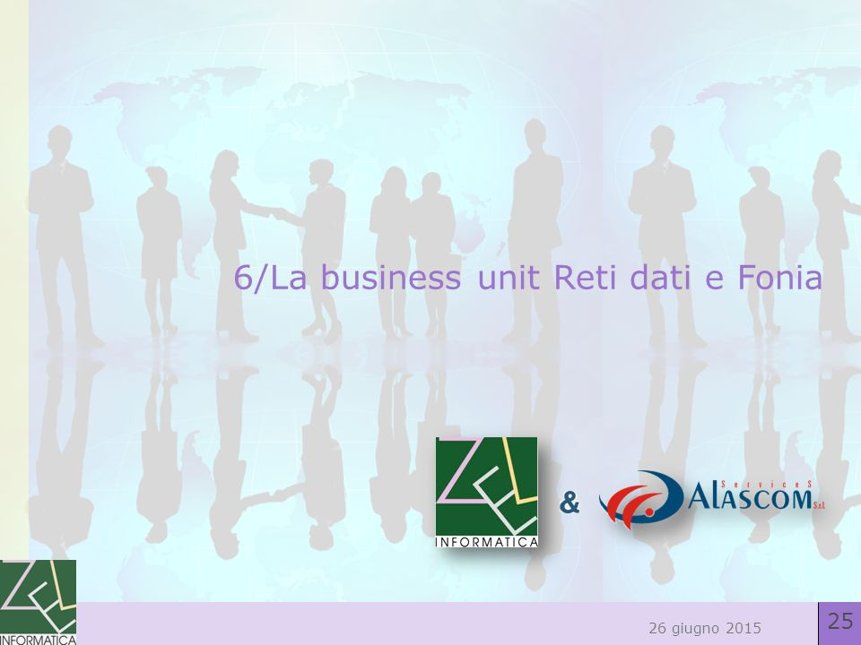 25 26 giugno 2015 6/La business unit Reti dati e Fonia