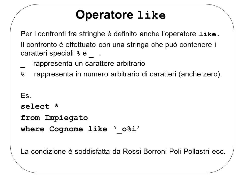 Operatore like Per i confronti fra stringhe è definito anche l'operatore like.