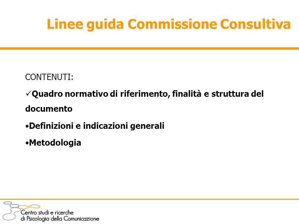 Linee guida Commissione Consultiva CONTENUTI: Quadro normativo di riferimento, finalità e struttura del documento Definizioni e indicazioni generali M