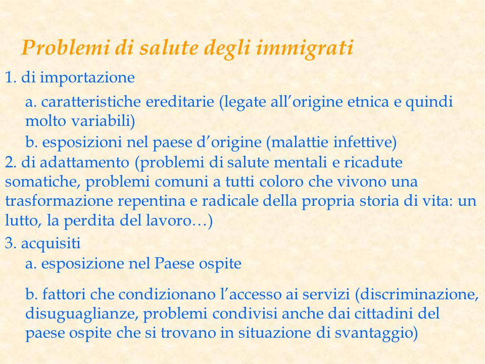 Problemi di salute degli immigrati 1. di importazione a. caratteristiche ereditarie (legate all'origine etnica e quindi molto variabili) b. esposizion