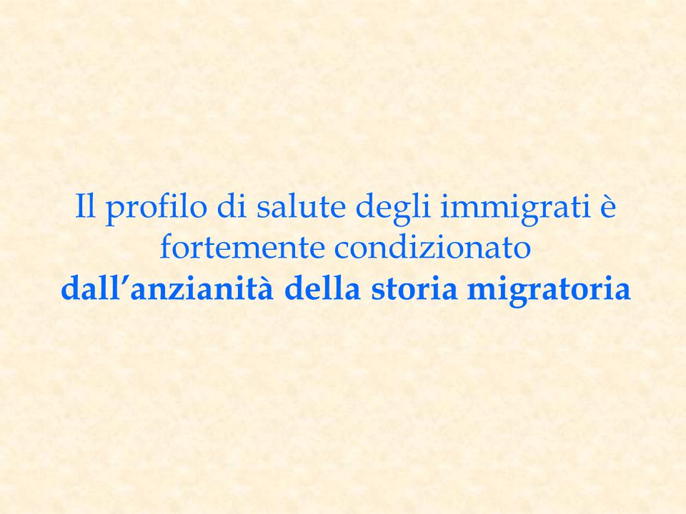 Il profilo di salute degli immigrati è fortemente condizionato dall'anzianità della storia migratoria