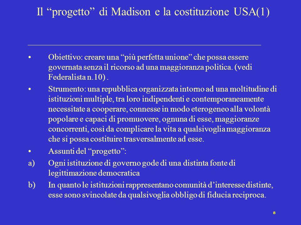 9 Il progetto di Madison e la costituzione USA (2) Aporie e limiti pratici del progetto: a)Gli stessi poteri di veto, che consentono alle minoranze di opporsi alle maggioranze, possono essere utilizzati dalle prime per imporre la propria egemonia alle seconde.