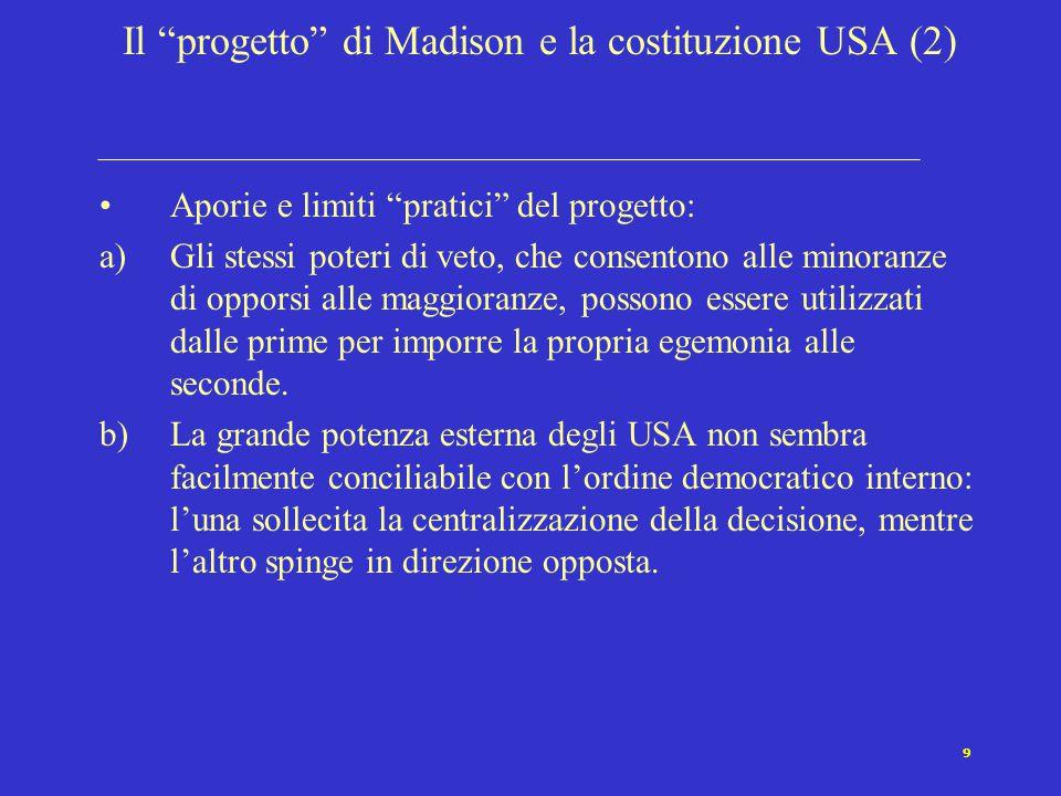 """9 Il """"progetto"""" di Madison e la costituzione USA (2) Aporie e limiti """"pratici"""" del progetto: a)Gli stessi poteri di veto, che consentono alle minoranz"""