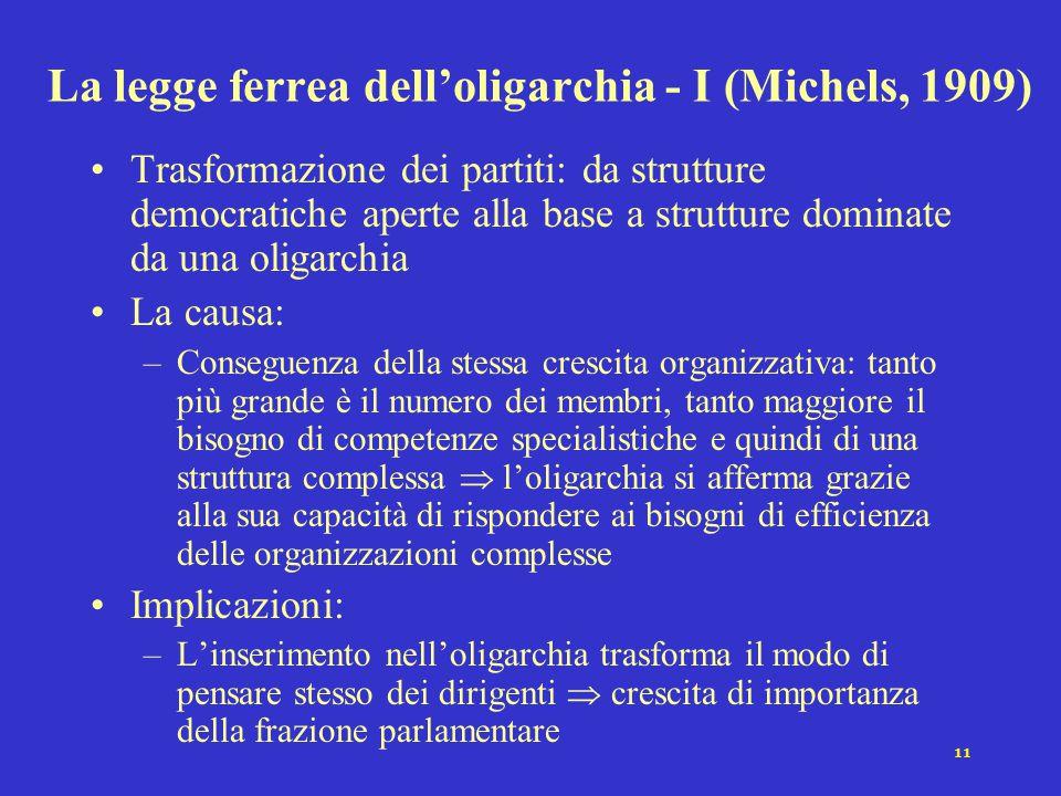 11 La legge ferrea dell'oligarchia - I (Michels, 1909) Trasformazione dei partiti: da strutture democratiche aperte alla base a strutture dominate da