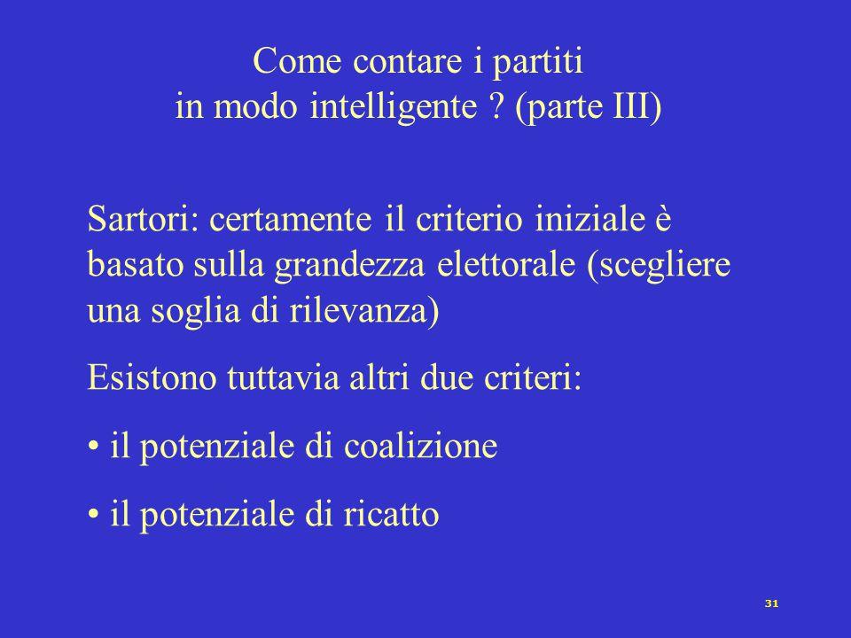 31 Come contare i partiti in modo intelligente ? (parte III) Sartori: certamente il criterio iniziale è basato sulla grandezza elettorale (scegliere u